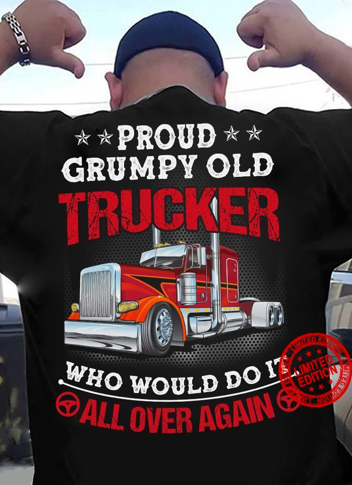 Proud Grumpy Old Trucker Who Would Do It All Over Again Shirt
