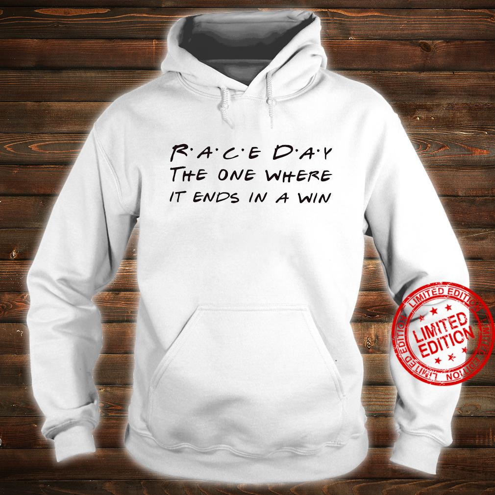 Race Day The One Where It Ends In A Win Shirt hoodie
