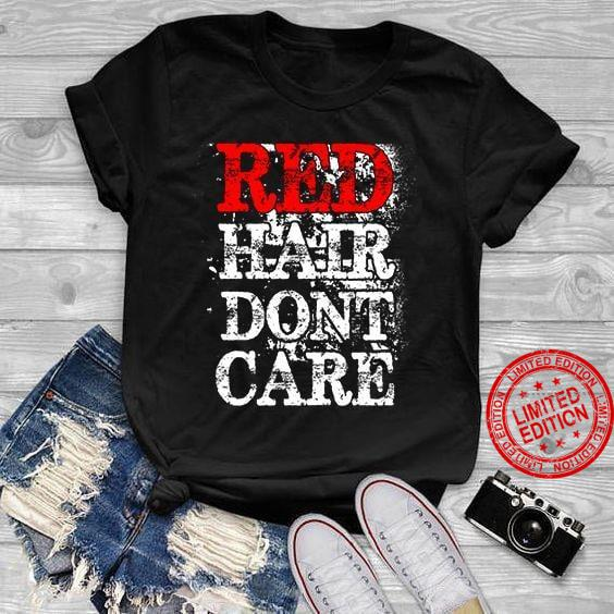 Red Hair Don't Care Shirt