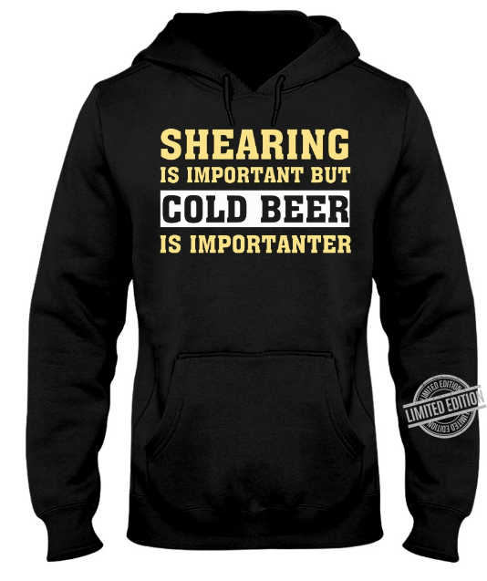 Shearing Is Important But Cold Beer Is Importanter Shirt
