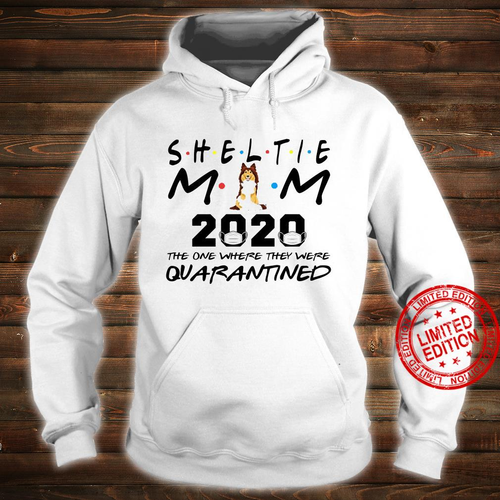Sheltie Mom 2020 The One Where They Were Quarantined Shirt hoodie