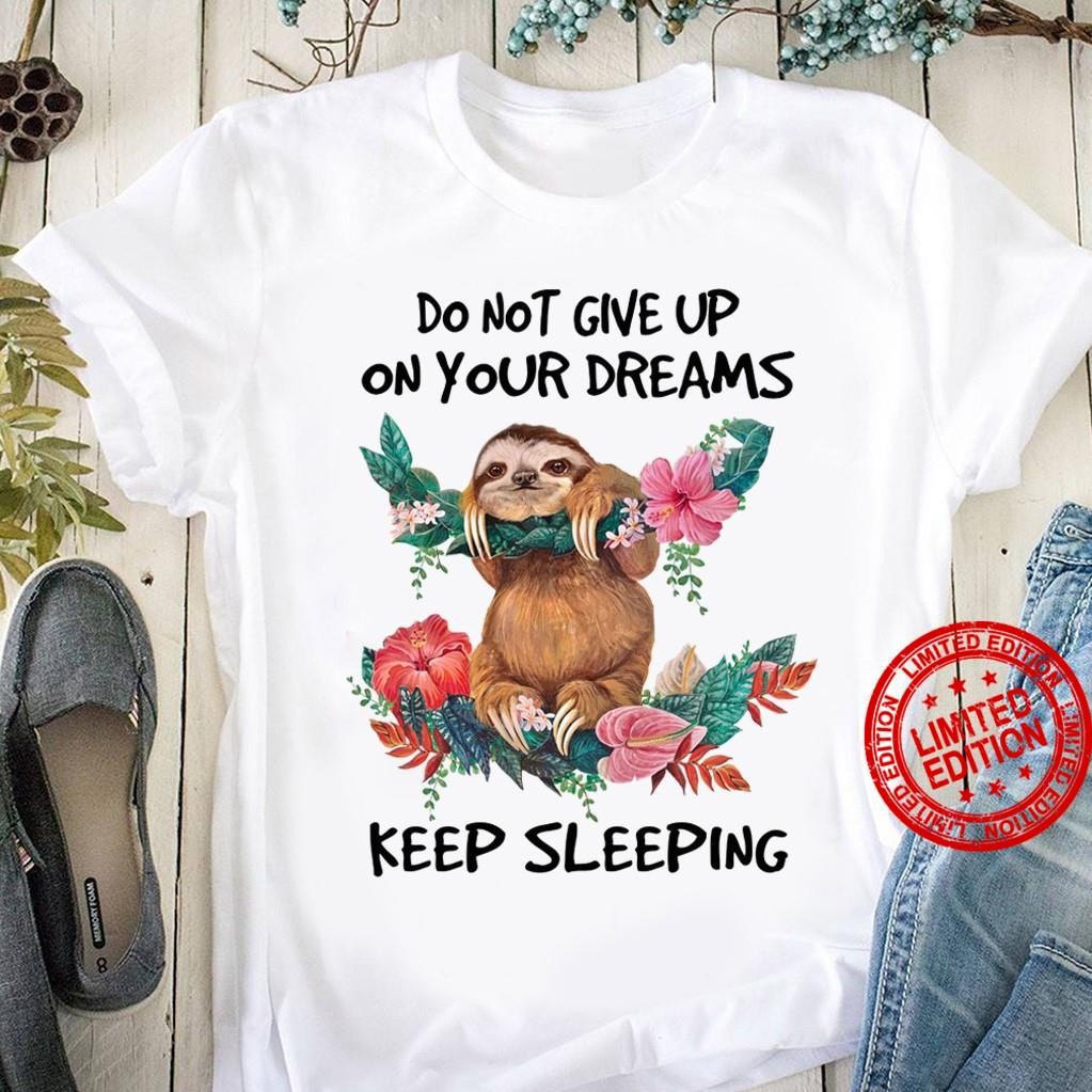 Sloth Do Not Give Up On Your Dreams Keep Sleeping Shirt