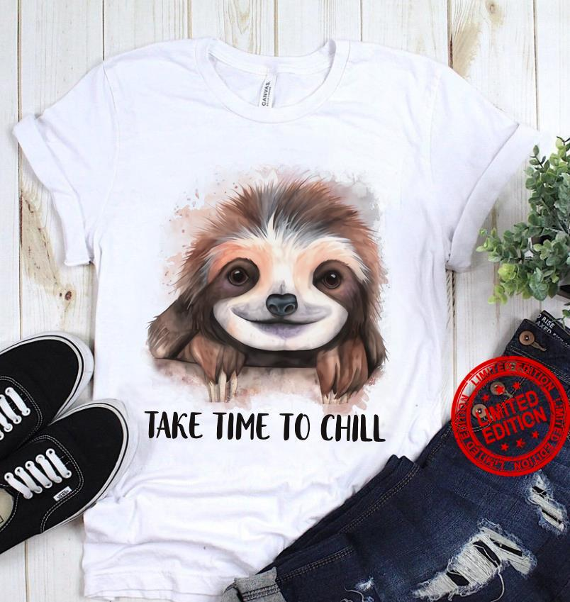 Sloth Take Time To Chill Shirt