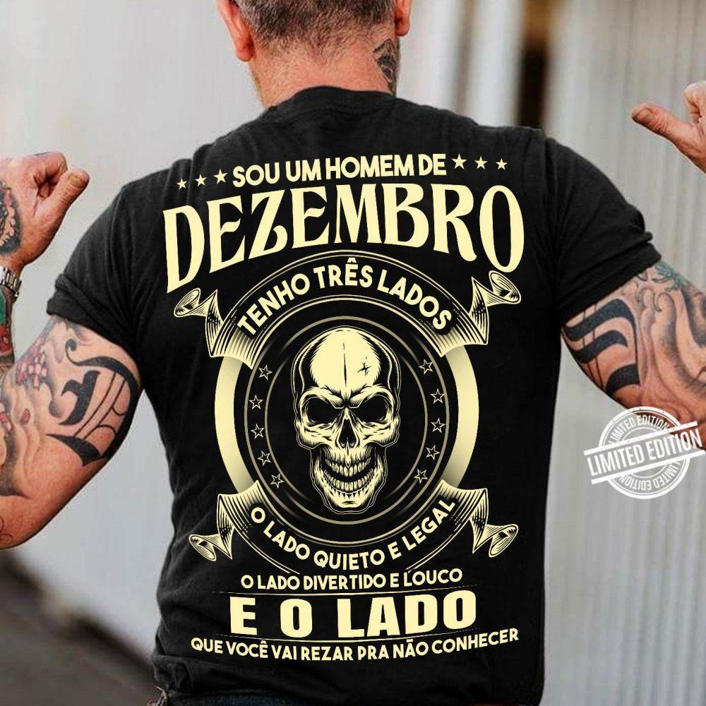 Sou Um Homem De Dezembro Tenho Tres Lados O Lado Quieto E Legal Shirt