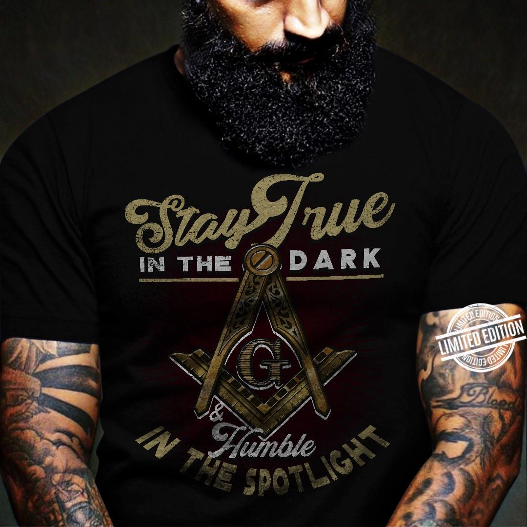 Stay True In The Dark Humble In The Spotlight Shirt