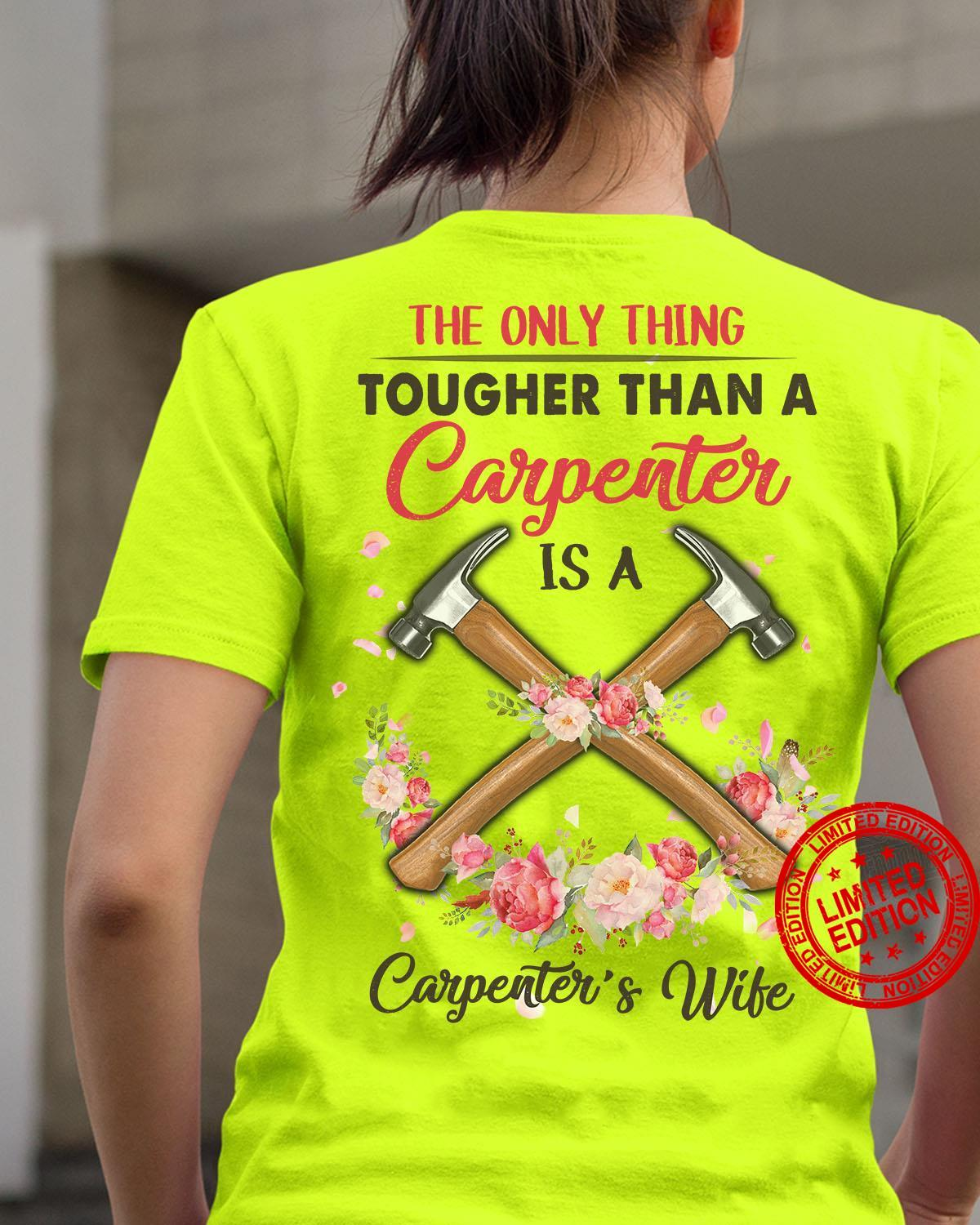 The Only Thing Tougher Than A Carpenter Is A Carpenter's Wife Shirt