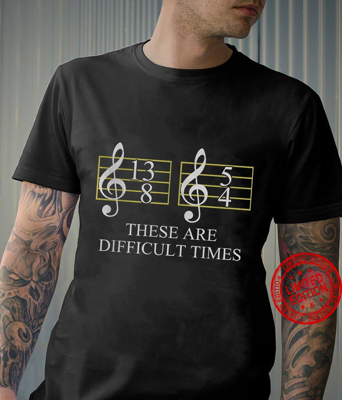 These Are Difficult Times Shirt