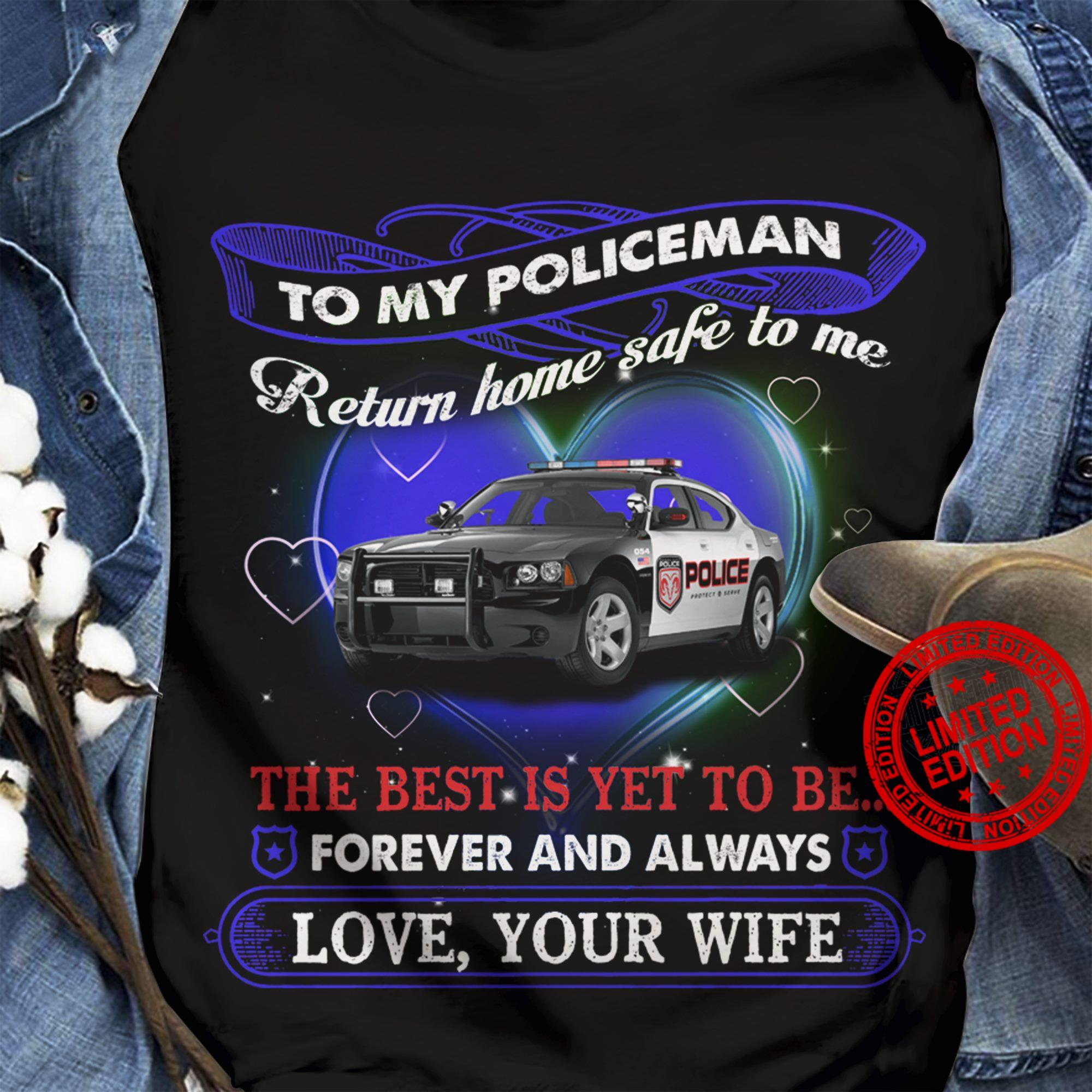 To My Policeman Return Home Safe To Me The Best Is Yet To Be Forever And Always Shirt