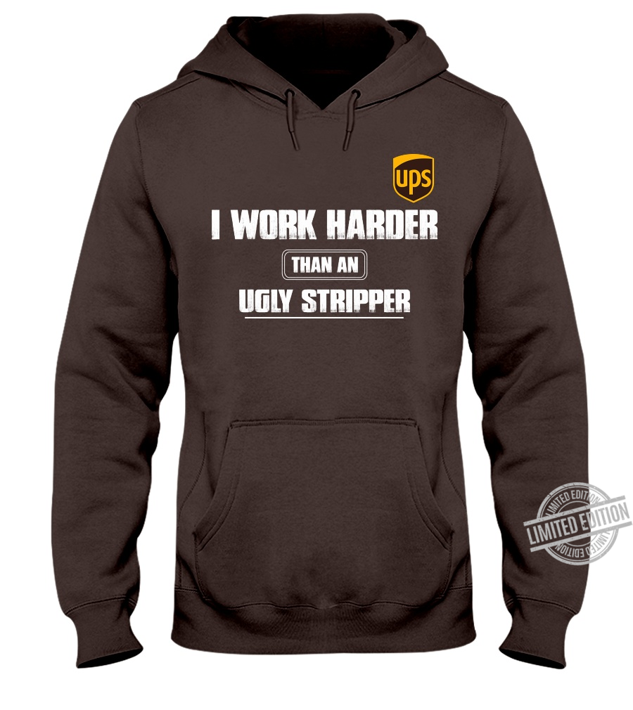 Ups I Work Harder Than An Ugly Stripper Shirt
