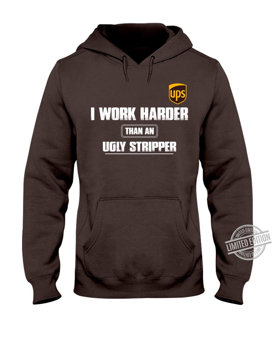 Ups I Work Harder Than An Ugly Stripper Shirt