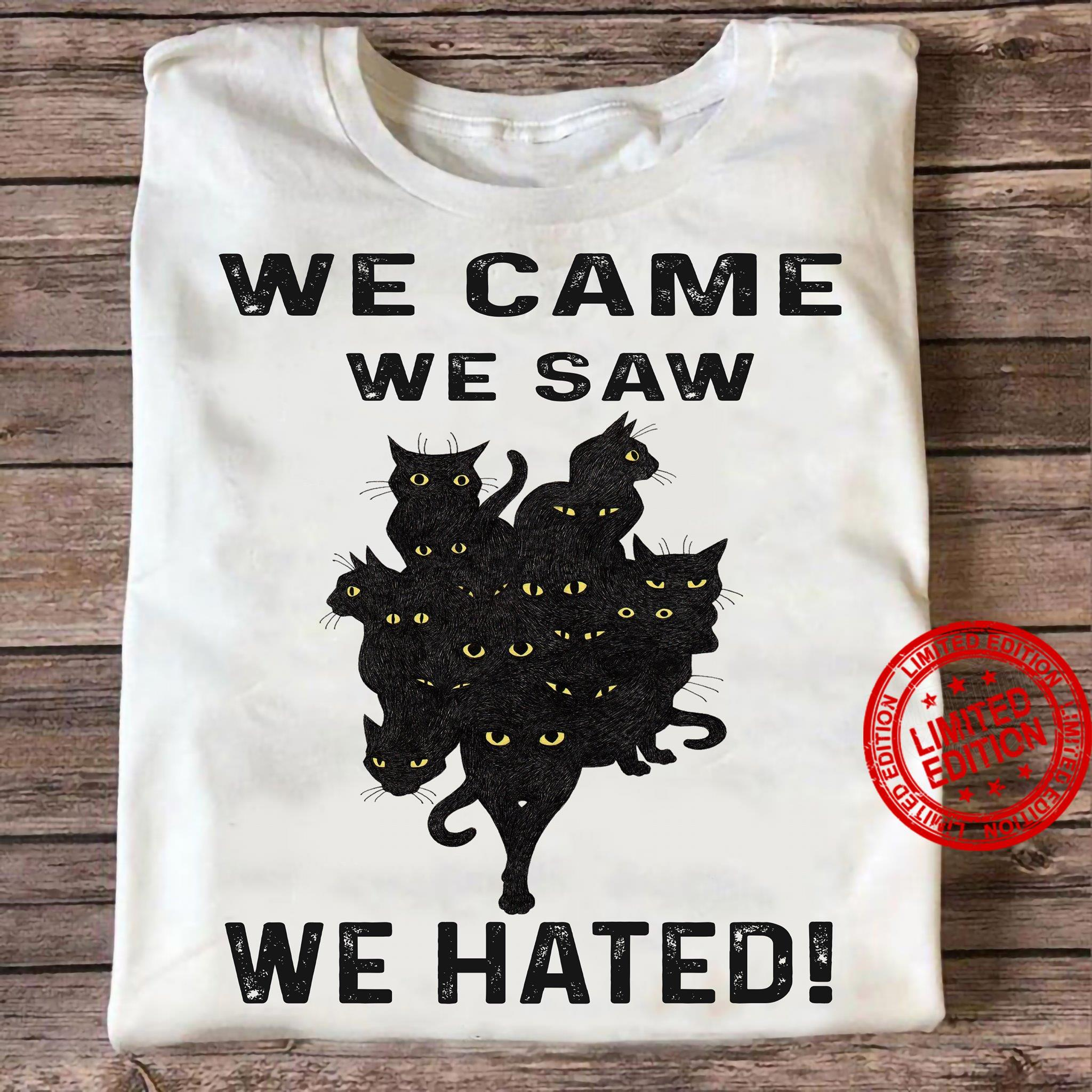 We Came We Saw We Hated Shirt