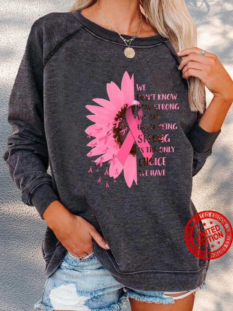 We Don't Know How Strong We Are Little Being Strong Is The Only Choice We Have Shirt