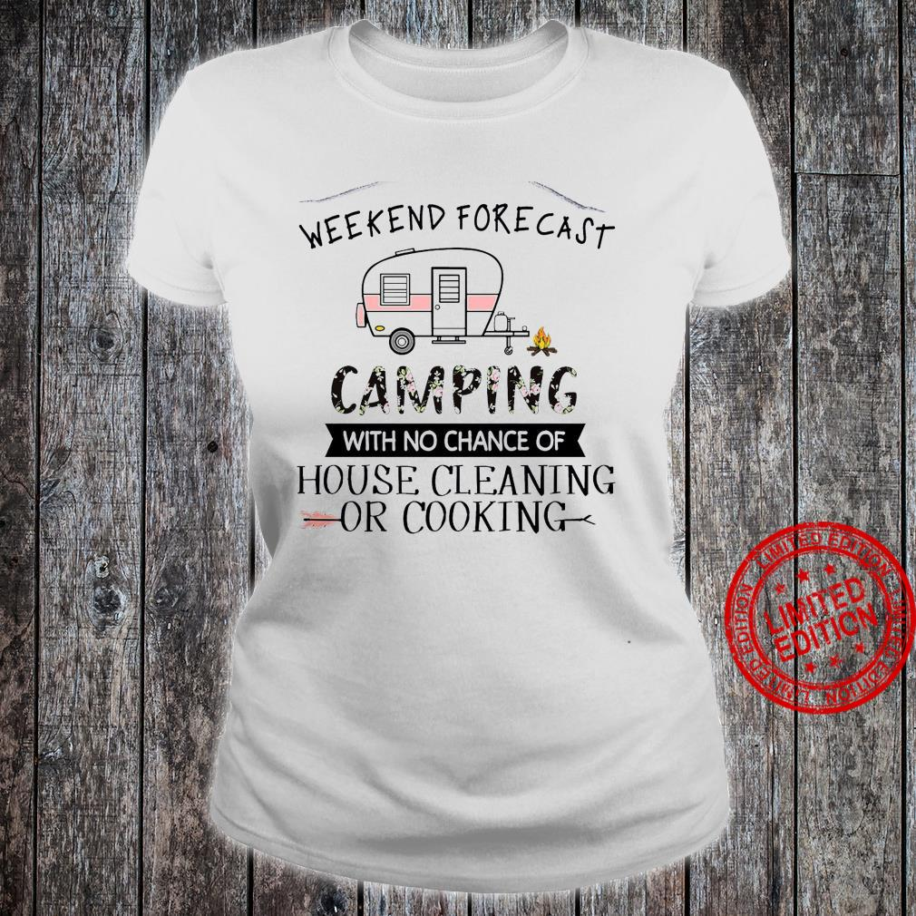 Weekend Forecast Camping With No Chance Of House Cleaning Or Cooking Shirt ladies tee