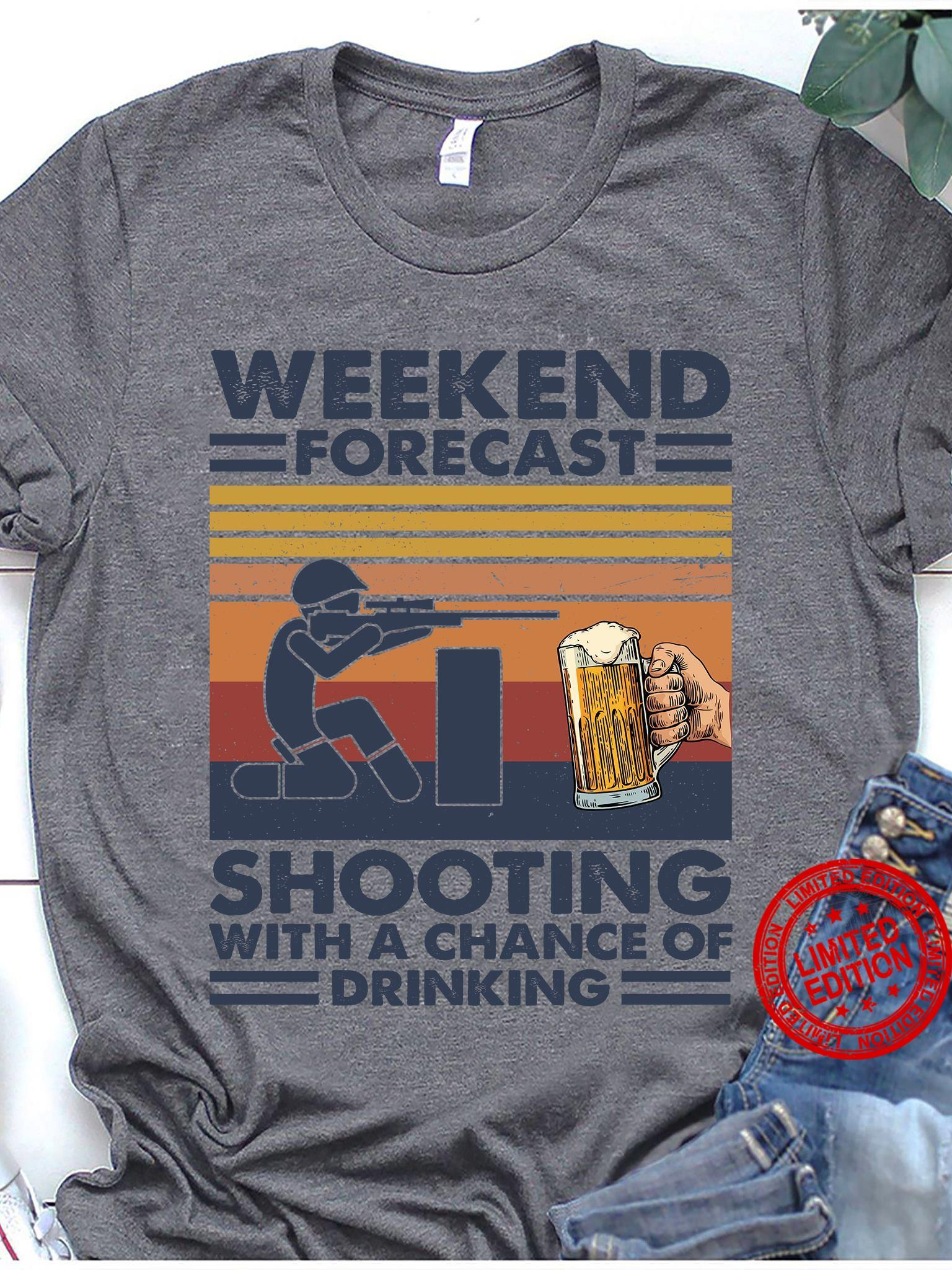 Weekend Forecast Shooting With A Chance Of Drinking Shirt