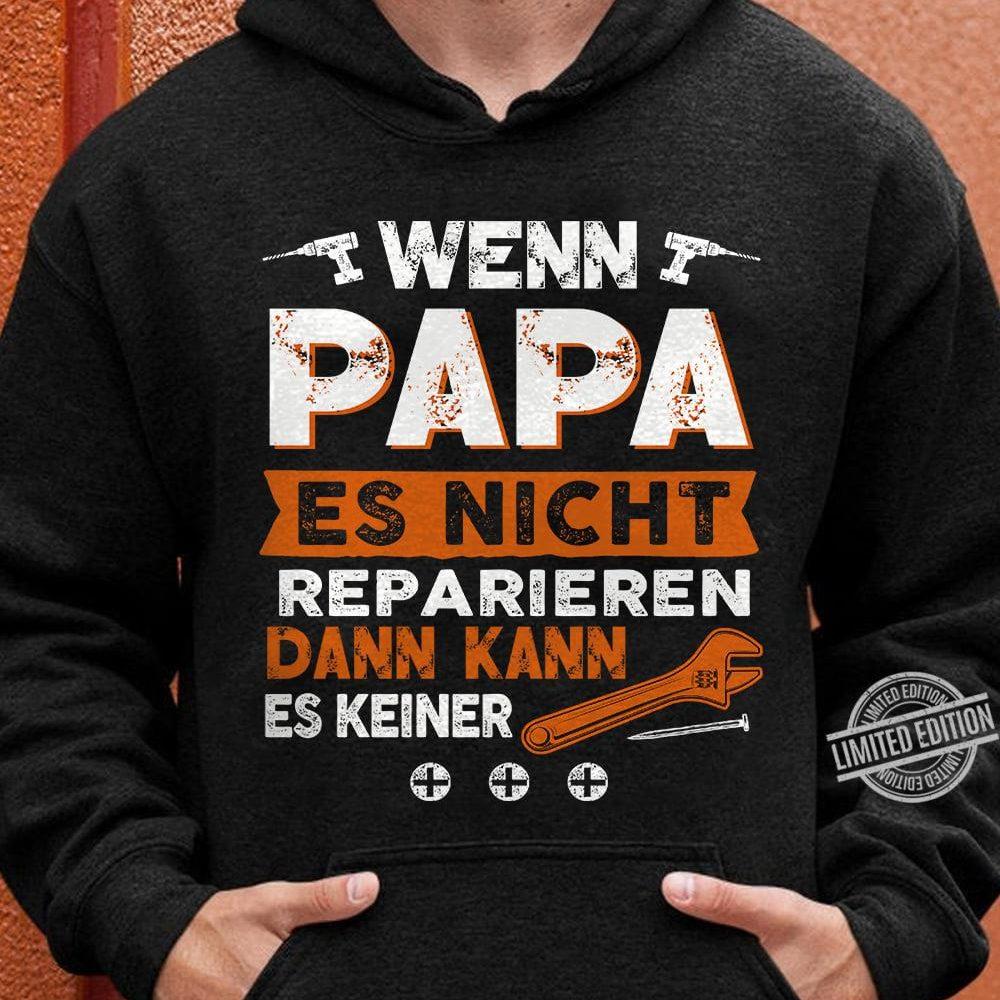 Wenn Papa Es Nicht Reparieren Dann Kann Es Keiner Shirt