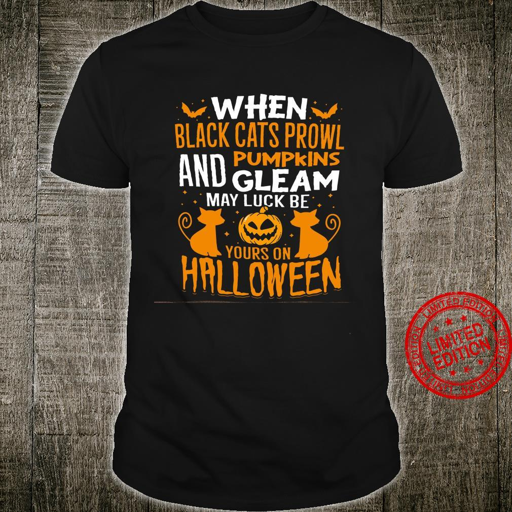 When Black Cats Prowl Pumpkins And Gleam May Luck Be Yours On Halloween Shirt unisex
