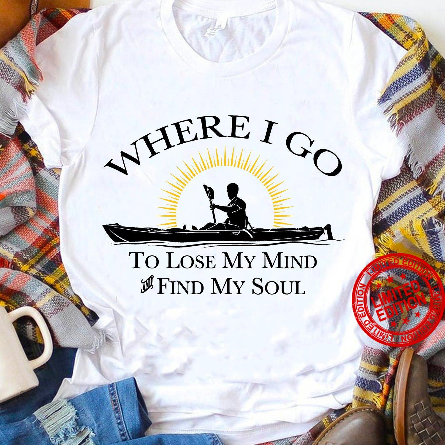 Where I Go To Lose My Mind Find My Soul Shirt