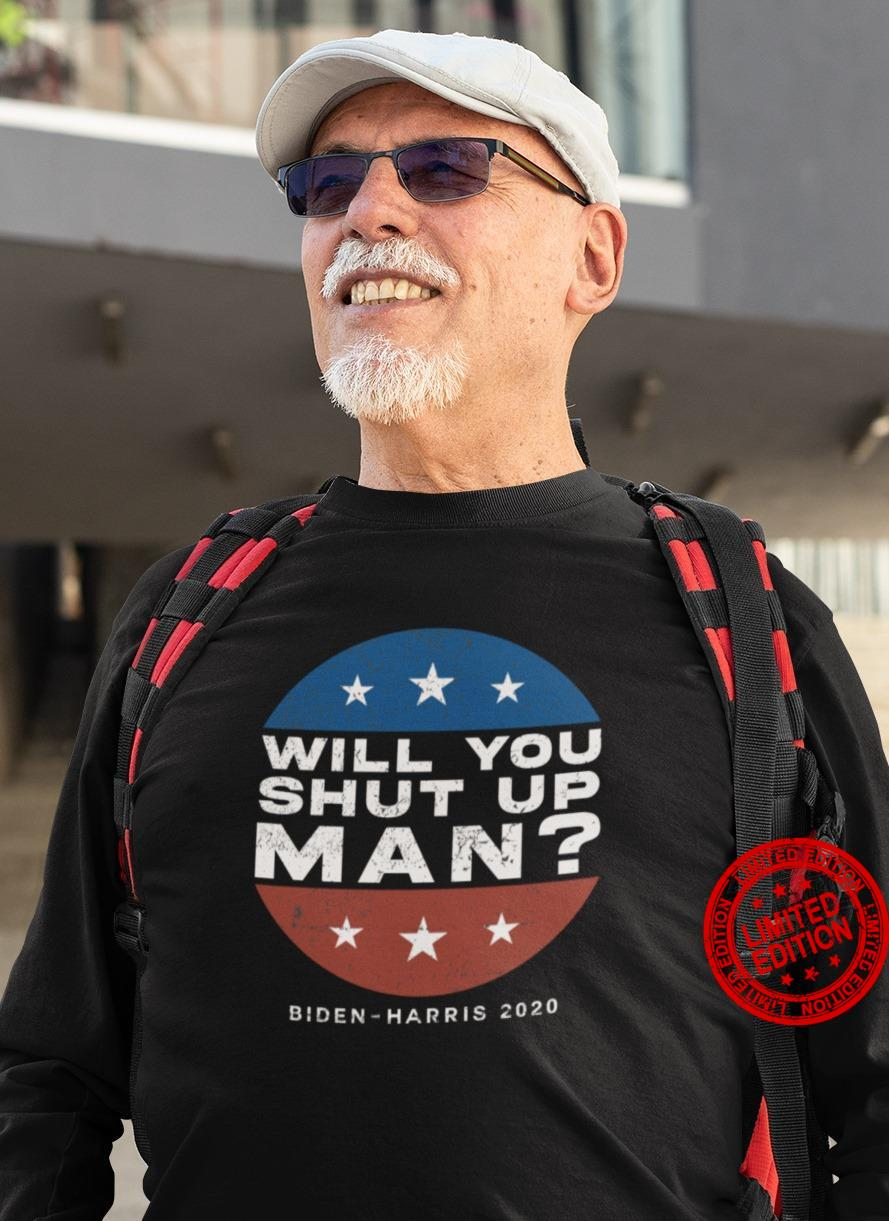 Will You Shut Up Man Biden Harris 2020 Shirt