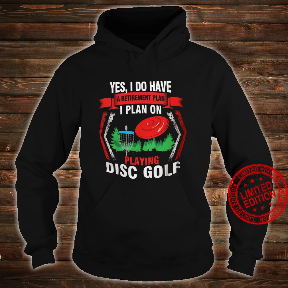 Yes I Do Have A Retirement Plan I Plan On Playing Disc Golf Shirt hoodie