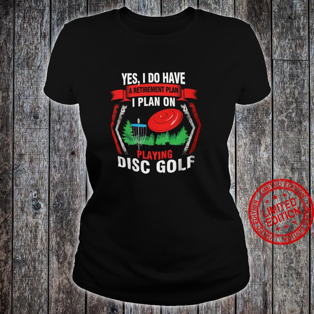 Yes I Do Have A Retirement Plan I Plan On Playing Disc Golf Shirt ladies tee