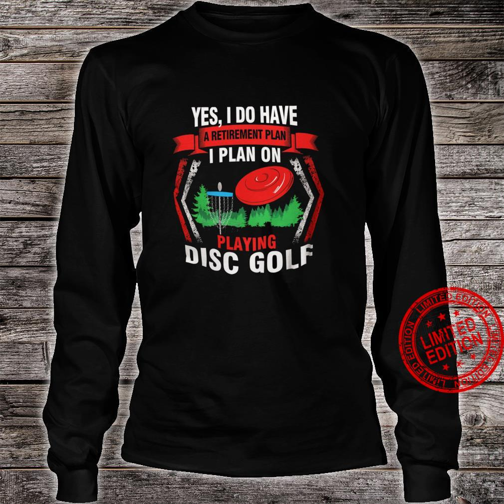 Yes I Do Have A Retirement Plan I Plan On Playing Disc Golf Shirt long sleeved