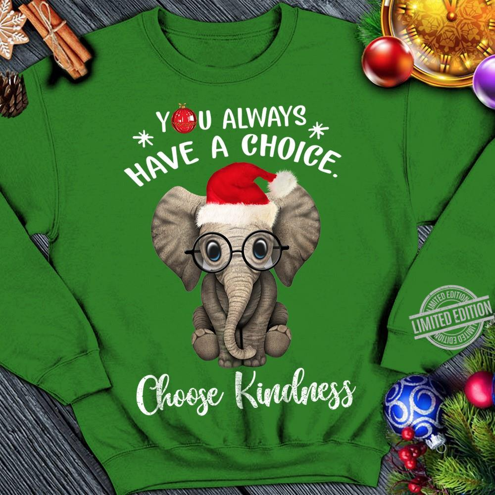 You Always Have A Choice Choose Kindness Shirt