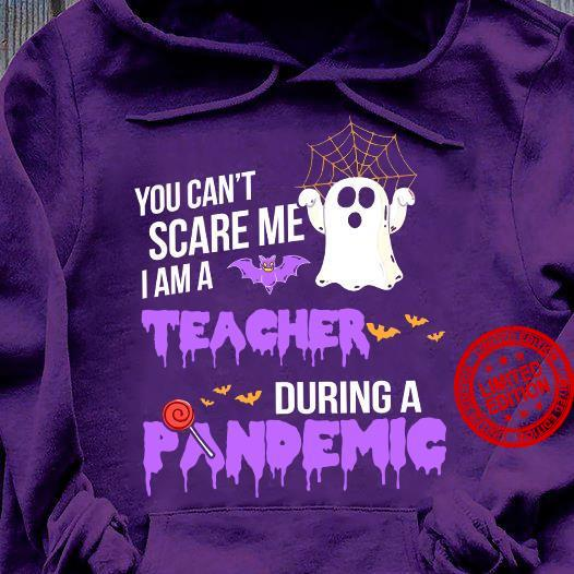 You Can't Scare Me I Am A Teacher During A Pandemic Shirt